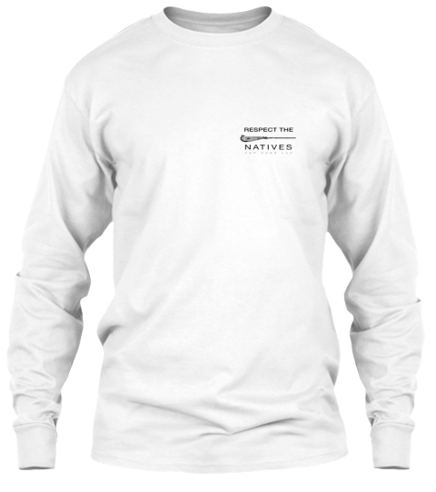 Respect The Natives White Long Sleeve T-Shirt Front