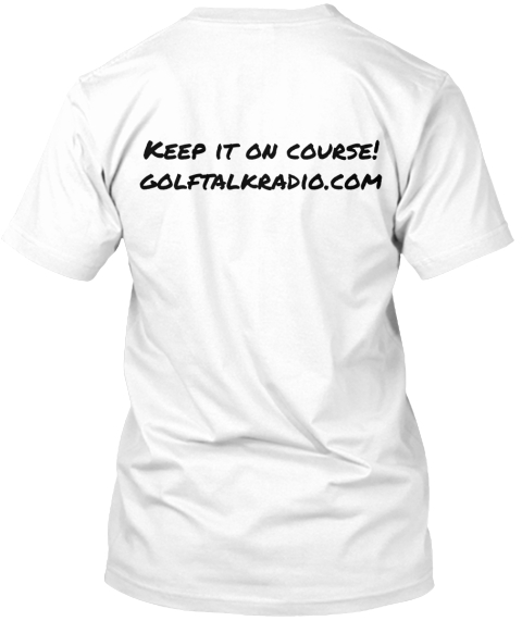 Keep It On Course! Golftalkradio.Com White T-Shirt Back