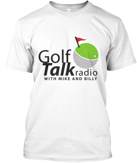Golf Talk Radio With Mike And Billy Keep It On Course! Golftalkradio.Com White T-Shirt Front