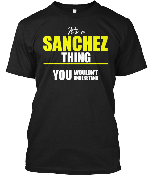 It's A Sanchez Thing   Limited Edition Black T-Shirt Front