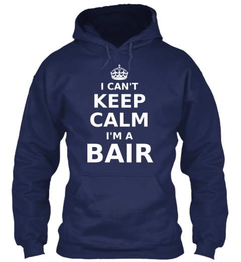 I Can't Keep Calm I'm A Bair Navy T-Shirt Front