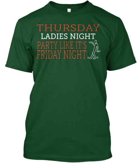 Thursday Ladies Night Party Like It's  Friday Night Deep Forest T-Shirt Front