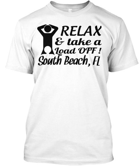 Relax  & Take A   Load Off ! South Beach, Fl White T-Shirt Front