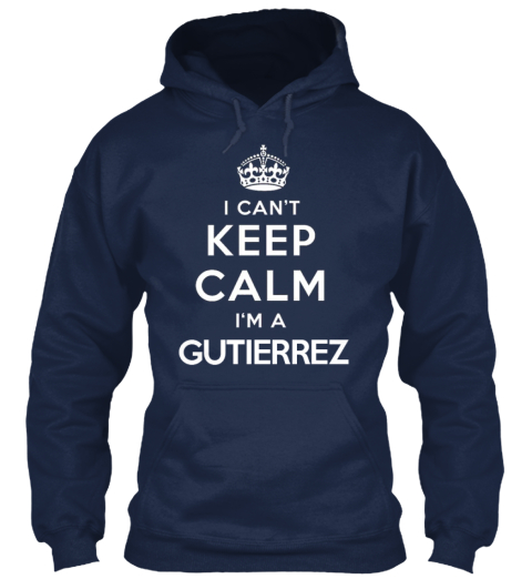 Limited Edition   I'm A Gutierrez Navy Sweatshirt Front