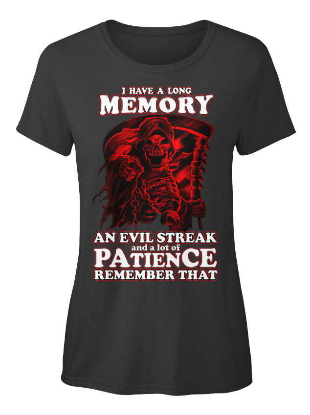 I-Have-A-Long-Memory-An-Evil-Streak-And-Lot-Of-Standard-Women-039-s-T-Shirt