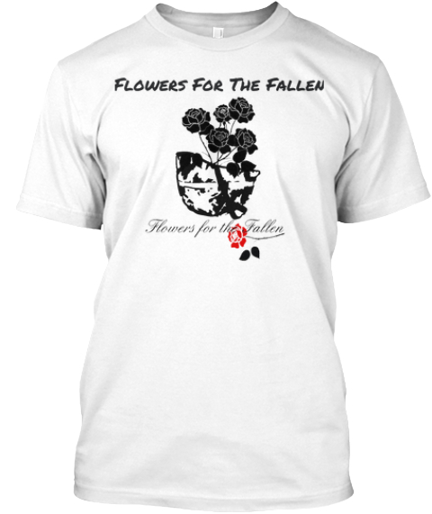 Flowers For The Fallen White T-Shirt Front