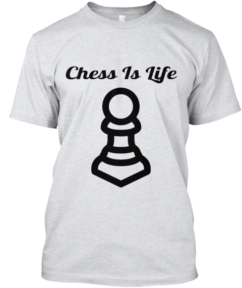 731aff5f Chess Is Life Ash T-Shirt Front. Chess Tshirts Sales To Support My Cause ...