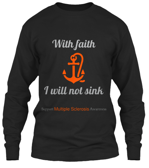 With Faith I Will Not Sink Support Multiple Sclerosis Awareness  Black T-Shirt Front
