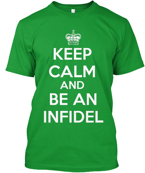 Keep Calm And Be An Infidel Kelly Green T-Shirt Front