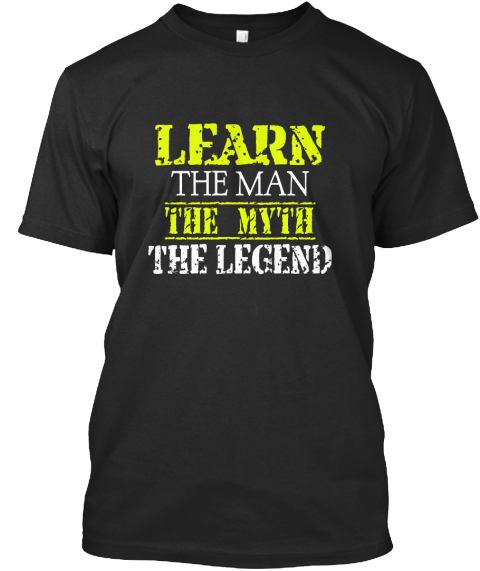 Learn The Man The Myth The Legend Black T-Shirt Front