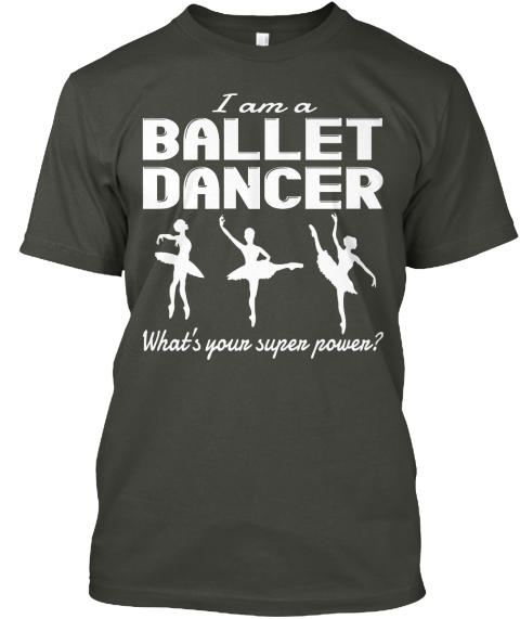 I Am A Ballet Dancer What's Your Super Power? Smoke Gray T-Shirt Front