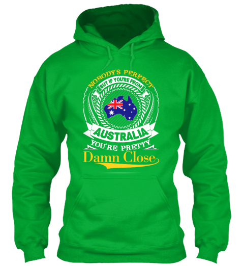 Nobodys Perfect But If Youre From Australia Youre Pretty Damn Close Kelly Green Sweatshirt Front