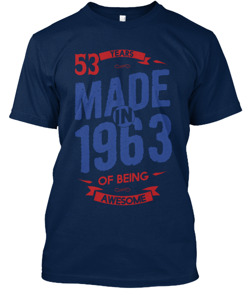 Made In 1963 53 Years Of Being Awesome Navy T-Shirt Front