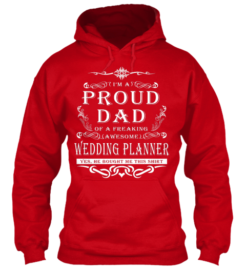I'm A Proud Dad Of A Freaking Awesome Wedding Planner Yes, He Bought Me This Shirt Red Sweatshirt Front