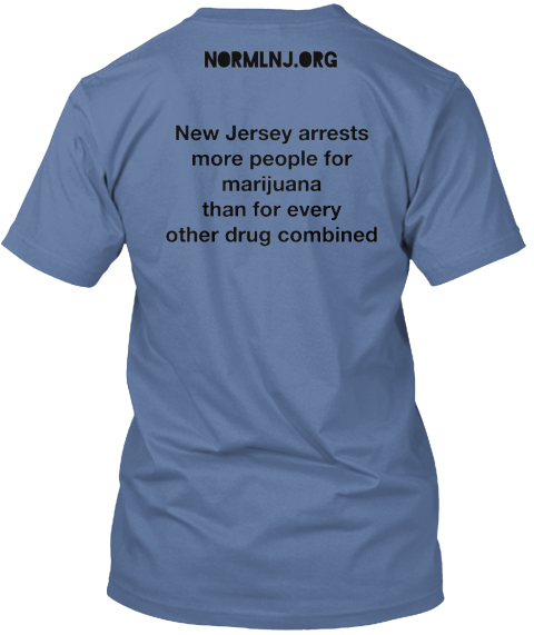 Normlnj.Org New Jersey Arrests%0 Amore People For %0 Amarijuana%0 Athan For Every%0 Aother Drug Combined Denim Blue T-Shirt Back