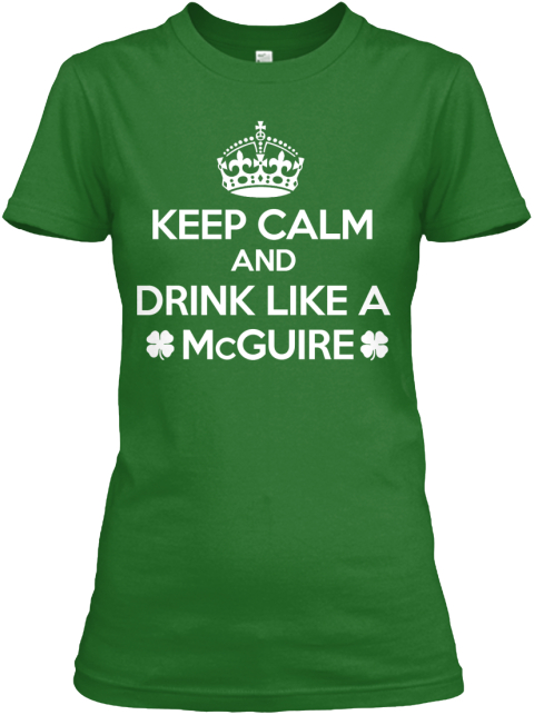 Keep Calm And Drink Like A Mc Guire! Irish Green T-Shirt Front