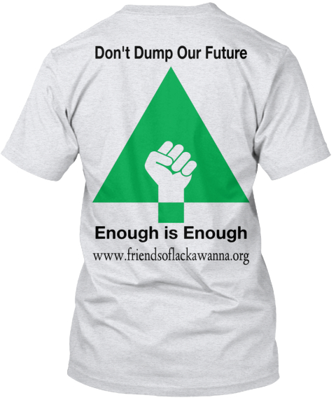 Don't Dump Our Future Enough Is Enough Www.Friendsoflackawanna.Org Ash T-Shirt Back