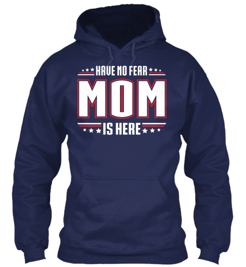 Have No Fear Mom Is Here!