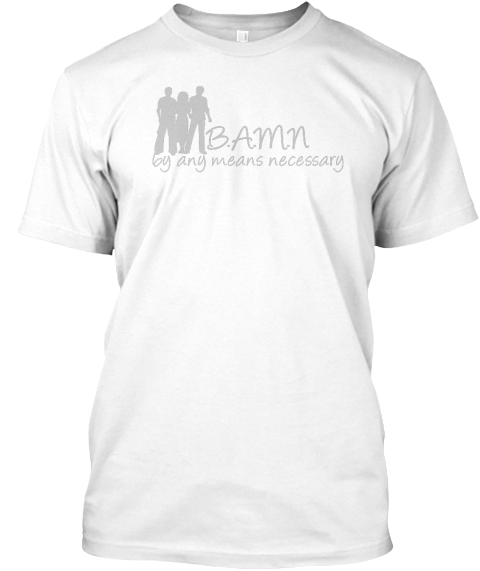 B.A.M.N By Any Means Necessary White T-Shirt Front