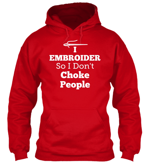 I Embroider So I Don't Choke People Red Sweatshirt Front