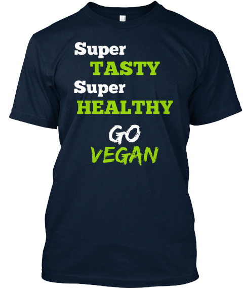 Super Tasty Super Healthy Go Vegan New Navy T-Shirt Front