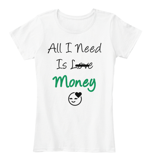 All I Need Is Love Money White Women's T-Shirt Front