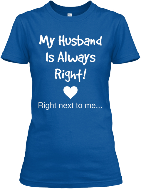 My Husband Is Always Right Right Next To Me Royal Women's T-Shirt Front