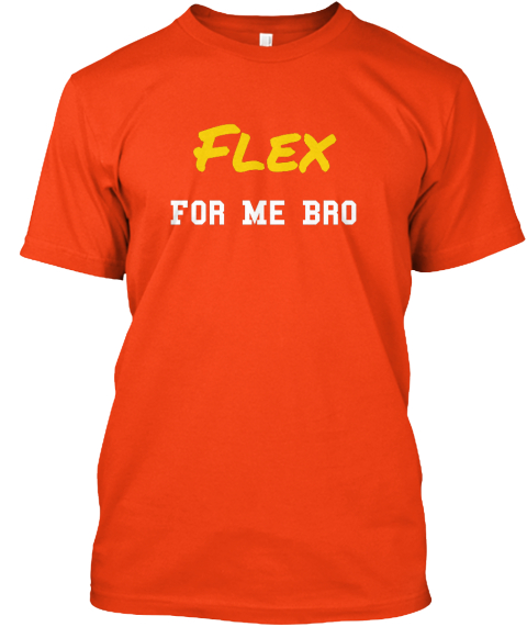 Flex For Me Bro Deep Orange  T-Shirt Front