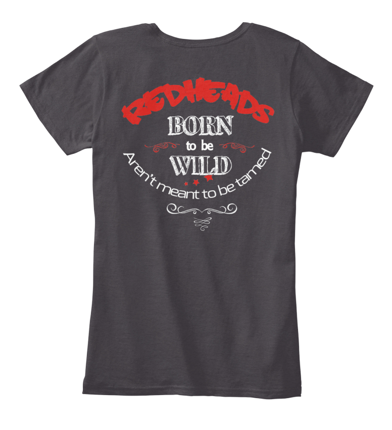 80f145d6 Redheads Born To Be Wild - Red Aren't Meant Tamed Women's Premium ...