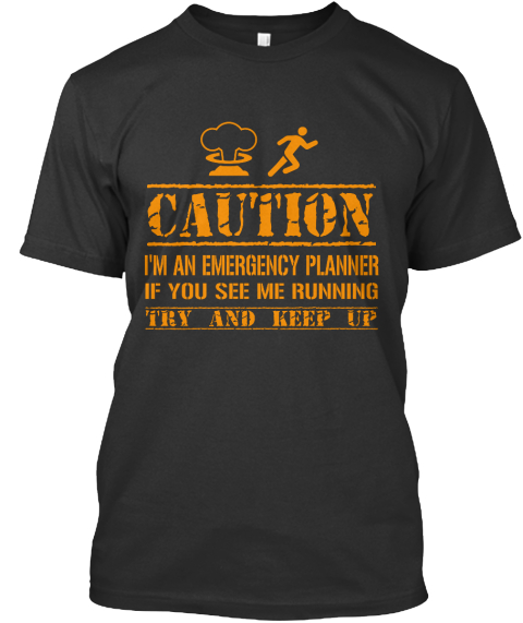 Caution I'm An Emergency Planner If You See Me Running Try And Keep Up  Black T-Shirt Front