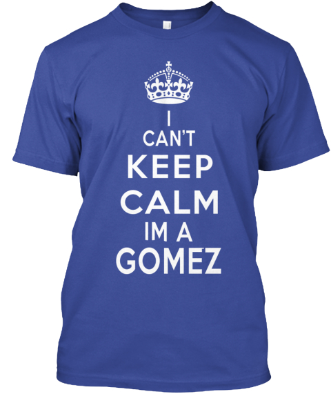 I Can't Keep Calm Im A Gomez Deep Royal T-Shirt Front