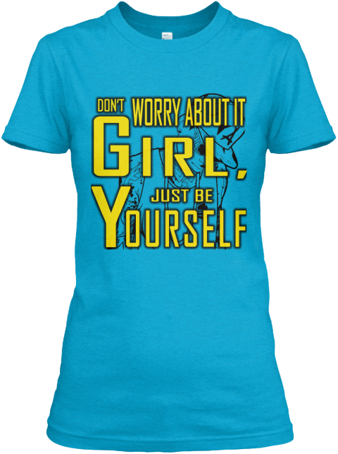 &Quot;Don't Worry About It Girl&Quot; T Shirt! Turquoise T-Shirt Front