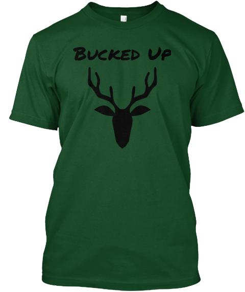 Bucked Up Forest Green  T-Shirt Front