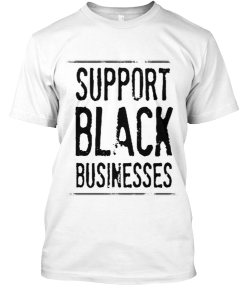 Support Black Businesses White T-Shirt Front