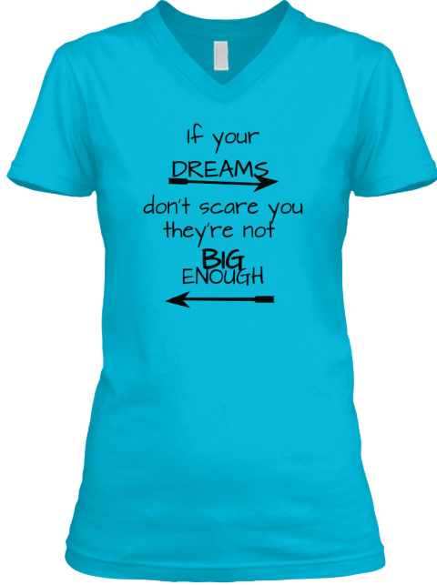 If Your Dreams Don T Scare You They Re Not Big Enough Turquoise T-Shirt Front