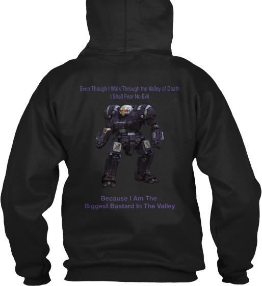 Even Though I Walk  Through The Valley Of Death I Shall Fear No Evil Because I Am The  Biggest Bastard In The Valley  Sweatshirt Back