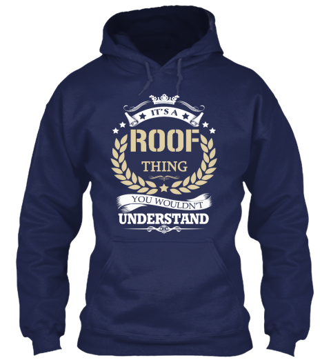 It S A Roof Thing You Wouldn T Understand Navy T-Shirt Front