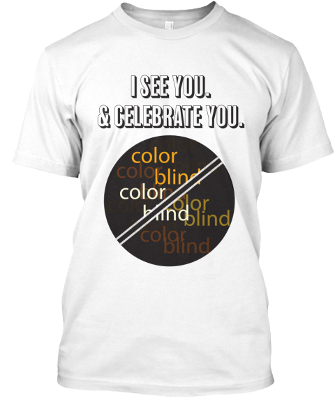 I See You & Celebrate You Color Blind Color Blind Color Blind Color Blind White T-Shirt Front