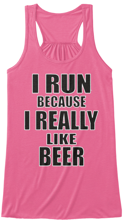 843aa79a7b767 Workout Top !!! - i run because i really like beer Products from ...