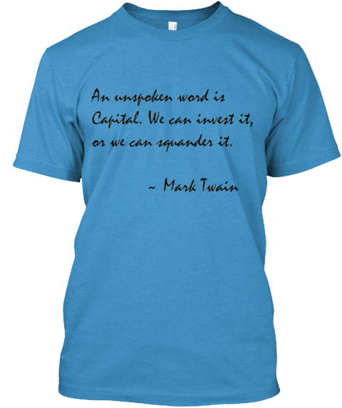 An Unspoken Word Is Capital We Can Invest It Or We Can Squander It Mark Twain Heathered Bright Turquoise  T-Shirt Front