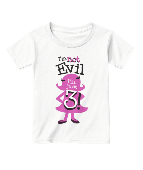 I M Not Evil I M Just 3 T-Shirt Front