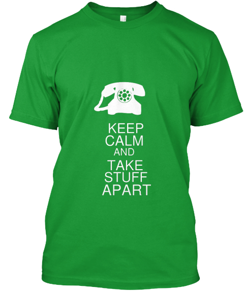 Keep Calm And Take Stuff Apart Kelly Green T-Shirt Front
