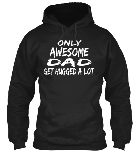 Only Awesome Dad Get Hugged A Lot Black Sweatshirt Front