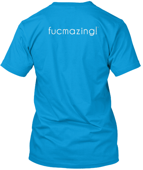 Fucmazing! ™ Teal T-Shirt Back