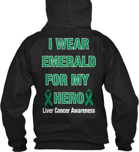 I Wear Emerald For My  Hero Liver Cancer Awareness Black Sweatshirt Back