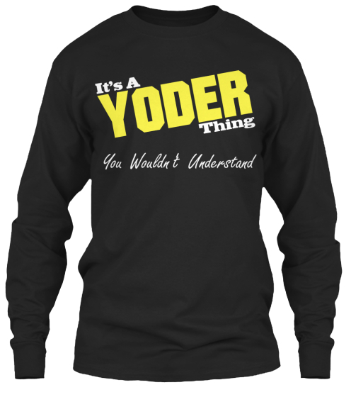 Yoder Thing! –  Last Few Hours! Long Sleeve T-Shirt Front
