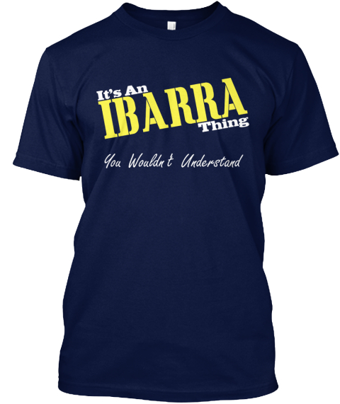 It's An Ibarra Thing You Wouldn T Understand Navy T-Shirt Front