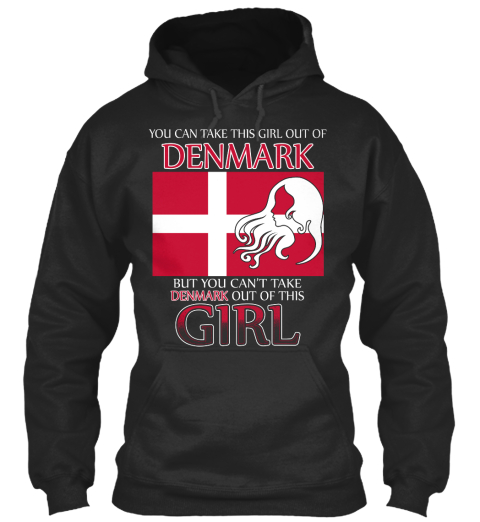 You Can Take This Girl Out Of Denmark But You Can't Take Denmark Out Of This Girl Jet Black T-Shirt Front
