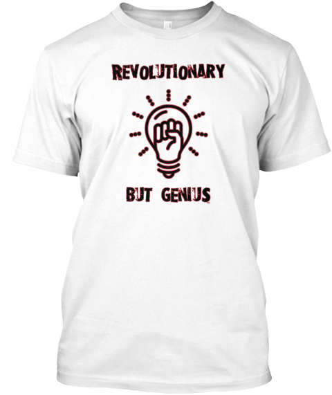 Revolutionary But Genius White T-Shirt Front