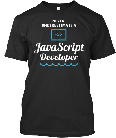 Never  Underestimate A Java Script Developer Black T-Shirt Front